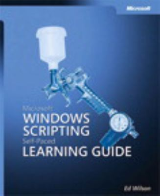 Microsoft Windows Scripting Self-Paced Learning Guide Automating Windows Sytem Adminstration