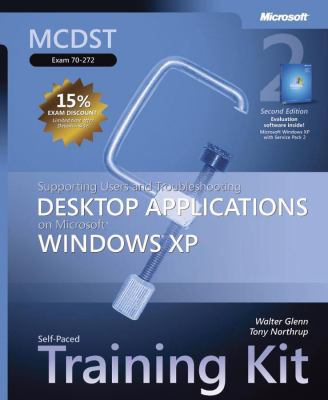 Supporting Users And Troubleshooting Desktop Applications on Microsoft Windows XP MCDST Self-Paced Training Kit (Exam 70-272)