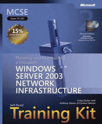 MCSE Self-paced Training Kit (Exam 70-293) Planning and Maintaining a Microsoft Windows Server 2003 Network Infrastructure