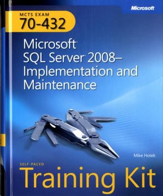 MCTS Self-Paced Training Kit (Exam 70-432): Microsoft SQL Server 2008 Implementation and Maintenance (Microsoft Press Training Kit)