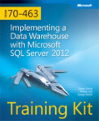 Self-Paced Training Kit (Exam 70-463): Implementing a Data Warehouse with Microsoft� SQL Server� 2012