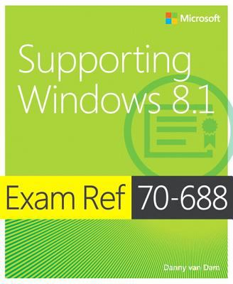 Exam Ref 70-688: Supporting Windows 8. 1