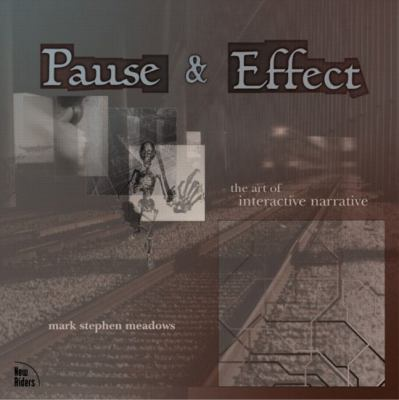 Pause & Effect The Art of Interactive Narrative