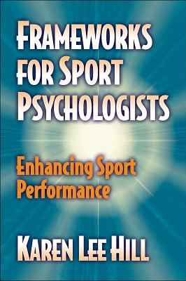 Frameworks for Sport Psychologists Enhancing Sport Performance