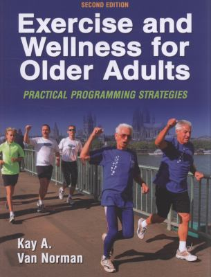 Exercise and Wellness for Older Adults - 2nd Edition: Practical Programming Strategies