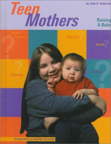 Teen Mothers: Raising a Baby (Perspectives on Healthy Sexuality)