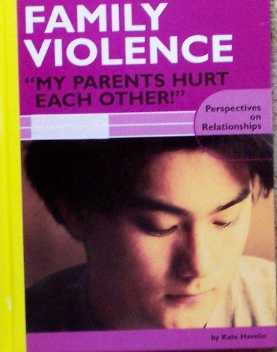 Family Violence: My Parents Hurt Each Other! (Perspectives on Relationships)