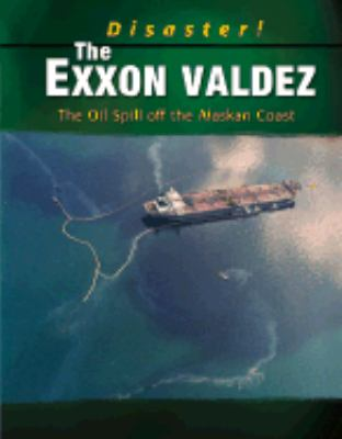 Exxon Valdez The Oil Spill Off the Alaskan Coast
