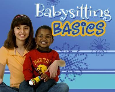 Babysitting Basics Caring for Kids