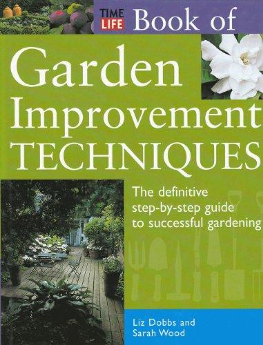 Time-Life Book of Garden Improvement Techniques: The Definitive Step-By-Step Guide to Successful Gardening