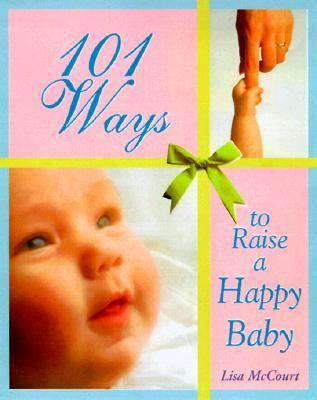 101 Ways to Raise a Happy Baby