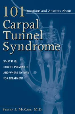 101 Questions and Answers About Carpal Tunnel Syndrome What It Is, How to Prevent It, and Where to Turn for Treatment
