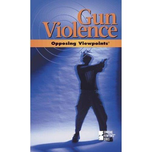 Opposing Viewpoints Series - Gun Violence (paperback edition)