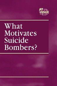 What Motivates a Suicide Bombers ? (At Issue Series)