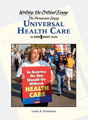 Universal Health Care (Writing the Critical Essay: An Opposing Viewpoints Guide)