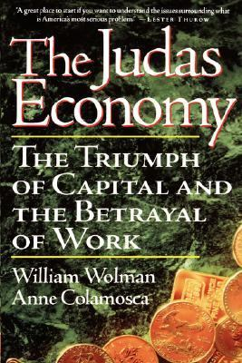 Judas Economy The Triumph of Capital and the Betrayal of Work