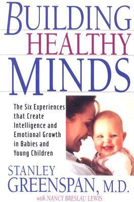 Building Healthy Minds The Six Experiences That Create Intelligence and Emotional Growth in Babies and Young Children