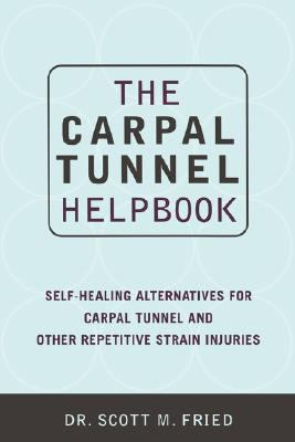 Carpal Tunnel Helpbook Self-Healing Alternatives for Carpal Tunnel and Other Repetitive Strain Injuries