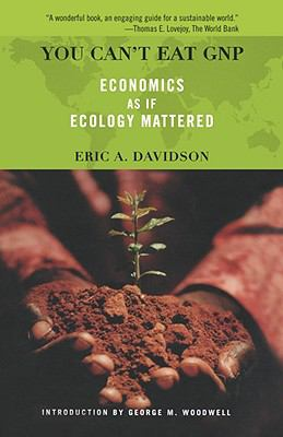 You Can't Eat Gnp Economics As If Ecology Mattered - Davidson, Eric A. pdf epub