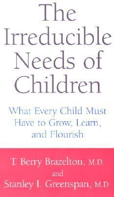 Irreducible Needs of Children What Every Child Must Have to Grow, Learn, and Flourish