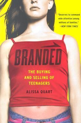 Branded The Buying and Selling of Teenagers