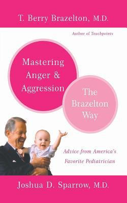 Mastering Anger and Aggression The Brazelton Way