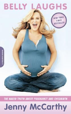 Belly Laughs The Naked Truth about Pregnancy and Childbirth