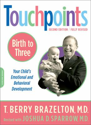 Touchpoints Birth to 3  Your Child's Emotional and Behavioral Development
