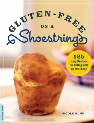Gluten-Free on a Shoestring : 125 Easy Recipes for Eating Well on the Cheap