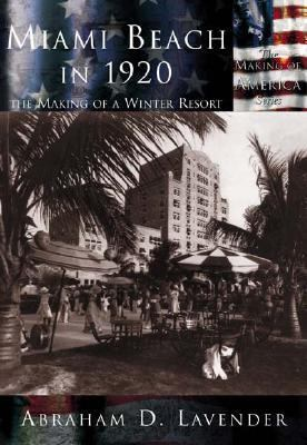 Miami Beach in 1920 The Making of a Winter Resort