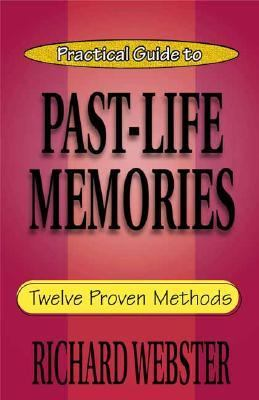 Practical Guide to Past-Life Memories Twelve Proven Methods