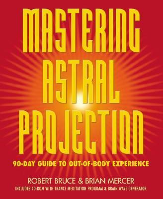 Mastering Astral Projection 90-day Guide To Out-of-body Experience