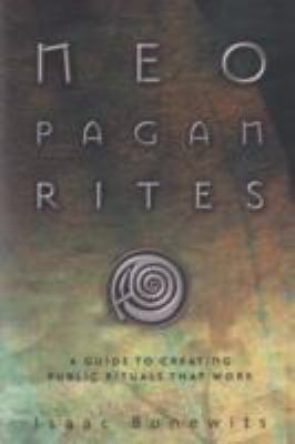 Neopagan Rites A Guide to Creating Public Rituals That Work