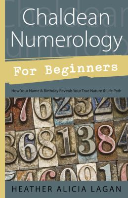 Chaldean Numerology for Beginners : How Your Name and Birthday Reveal Your True Nature and Life Path