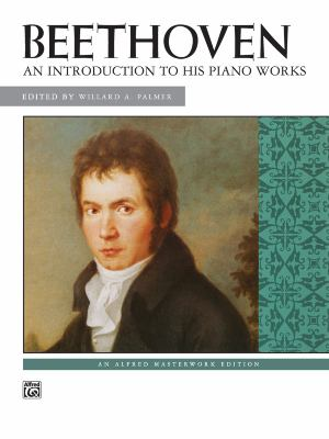 Beethoven: Introduction to His Piano Works (Alfred Masterwork Edition)