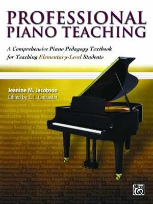 Professional Piano Teaching: A Comprehensive Piano Pedagogy Textbook for Teaching Elementary-Level Students