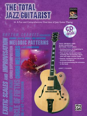 The Total Jazz Guitarist: A Fun and Comprehensive Overview of Jazz Guitar Playing