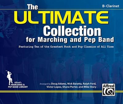ULTIMATE Collection for Marching and Pep Band : Featuring ten of the greatest rock and pop classics of all time (B-Flat Clarinet)