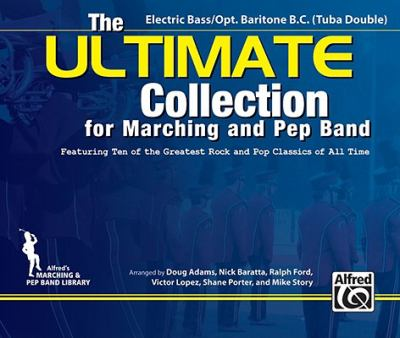ULTIMATE Collection for Marching and Pep Band : Featuring ten of the greatest rock and pop classics of all time (Electric Bass / Opt. Baritone B. C. (Tuba Double))