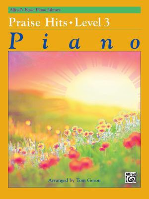 Alfred's Basic Piano Course Praise Hits, Bk 3 (Alfred's Basic Piano Library: Praise Hits)