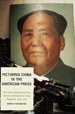 Picturing China in the American Press The Visual Portrayal of Sino-American Relations in Time Magazine, 1949-1973