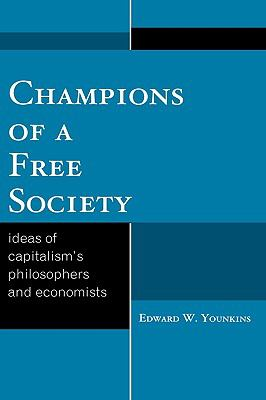 Champions of a Free Society: Ideas of Capitalism's Philosophers and Economists - Younkins, Edward W. pdf epub