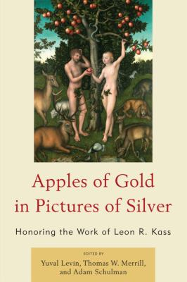 Apples of Gold in Pictures of Silver: Honoring the Work of Leon Kass
