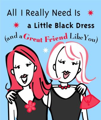 All I Really Need Is a Little Black Dress And a Great Friend Like You