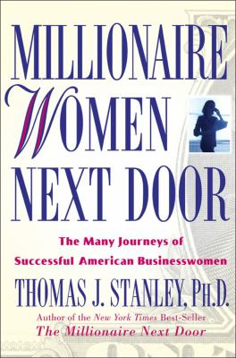 Millionaire Women Next Door The Many Journeys of Successful American Businesswomen