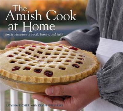 Amish Cook at Home: Simple Pleasures of Food, Family, and Faith