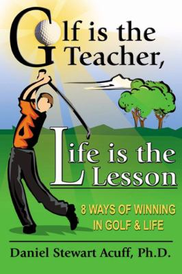 Golf Is The Teacher, Life Is The Lesson