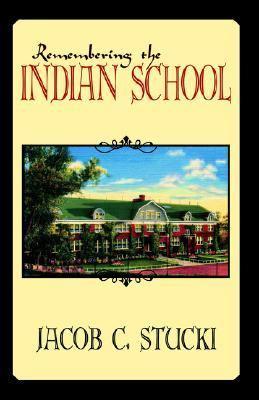 Remembering The Indian School Recollections of Life at the Winnebago Indian Mission School Neillsville, Wisconsin 1926-2003