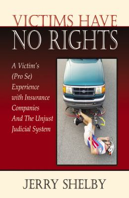 Victims Have No Rights: A Victim's (Pro Se) Experience With Insurance Companies and the Unjust Judicial System