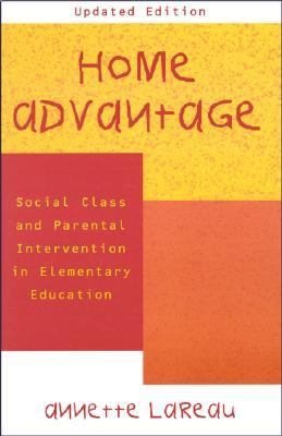 Home Advantage Social Class and Parental Intervention in Elementary Education